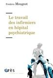 Frédéric Mougeot - Le travail des infirmiers en hôpital psychiatrique.