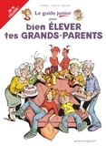 Jacky Goupil et Sylvia Douyé - Le guide junior pour bien élever tes grands-parents.