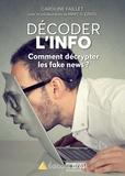 Caroline Faillet - Décoder l'info - Comment décrypter les fake news ?.