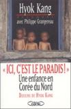 """Ici, c'est le paradis !"" : une enfance en Corée du Nord / Hyok Kang | Kang, Hyok (1986-....)"