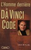 Lisa Rogak - L'homme derrière le Da Vinci Code - Biographie non autorisée de Dan Brown.