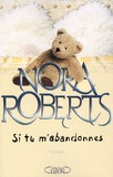 Si tu m'abandonnes / Nora Roberts | Roberts, Nora (1950-....)