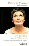 Patricia Darré - Un souffle vers l'éternité - Je voudrais partager mes messages de l'au-delà....