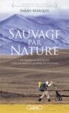 Sarah Marquis - Sauvage par nature - 3 ans de marche extrême en solitaire de Sibérie en Australie.
