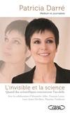 Patricia Darré et Alexandre Adler - L'invisible et la science - Quand les scientifiques rencontrent l'au-delà.
