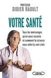 Didier Raoult - Votre santé - Tous les mensonges qu'on vous raconte et comment la science vous aide à y voir clair.