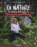 Sarah Marquis - La nature dans ma vie - Les trucs et astuces d'une aventurière, recettes énergie, comprendre son corps, croquer la vie.