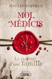 Matteo Strukul - Moi, Médicis - Le pouvoir d'une famille.
