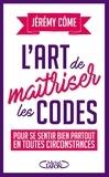 Jérémy Côme - L'art de maîtriser les codes - Pour se sentir bien partout en toutes circonstances.