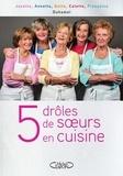 Jacotte Duhamel et Annette Duhamel - 5 drôles de soeurs en cuisine - Les recettes d'une famille du Nord.