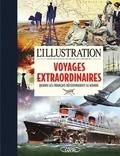 L'Illustration - Les voyages extraordinaires - Quand les français découvraient le monde. 1870-1939.