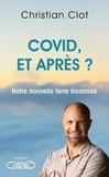 Christian Clot - Covid, et après ? - Notre nouvelle terre inconnue.