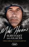 Mike Horn - Survivant des glaces - L'ultime challenge : la traversée du pôle Nord.