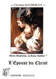 Christian Doumergue - Marie-Madeleine : la Reine Oubliée - Tome Premier (livres I à IV) : L'Epouse du Christ.