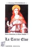 Christian Doumergue - Marie-Madeleine : la Reine Oubliée - Tome 2 (livres V à X): La Terre Elue.