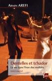 Dentelles et tchador : La vie dans l'Iran des mollahs / Armin Arefi | Arefi, Armin (1984-....)