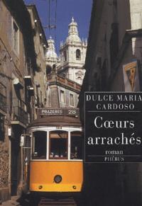 Dulce-Maria Cardoso - Coeurs arrachés.