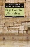 Angelika Schrobsdorff - Si je t'oublie, Jérusalem....