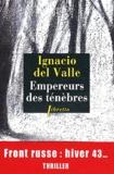 Ignacio Del Valle - Empereurs des ténèbres - Une enquête d'Arturo Andrade.