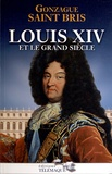 Louis XIV et le Grand siècle / Gonzague Saint Bris | Saint Bris, Gonzague (1948-2017)
