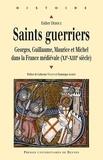 Esther Dehoux - Saints guerriers - Georges, Guillaume, Maurice et Michel dans la France médiévale (XIe-XIIIe siècles).