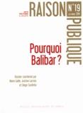 Marie Gaille et Justine Lacroix - Raison Publique N° 19, automne 2014 : Pourquoi Balibar ?.