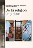 Céline Béraud et Claire de Galembert - De la religion en prison.