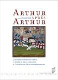 Christine Ferlampin-Archer - Arthur après Arthur - La matière arthurienne tardive en dehors du roman arthurien, de l'intertextualité au phénomène de mode.