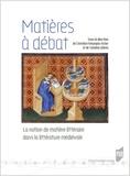 Christine Ferlampin-Archer et Catalina Gîrbea - Matières à débat - La notion de matiere littéraire dans la littérature médiévale.