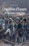 Emmanuel Larroche - L'expédition d'Espagne - 1823 : de la guerre selon la Charte.