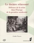Clotilde Thouret - Le théâtre réinventé - Défenses de la scène dans l'Europe de la première modernité.