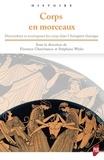 Florence Gherchanoc et Stéphane Wyler - Corps en morceaux - Démembrer et recomposer les corps dans l'Antiquité classique.