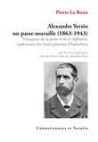 Pierre Leroux - Alexandre Yersin, un passe-muraille (1863-1943) - Vainqueur de la peste et de la diphtérie, explorateur des hauts plateaux d'Indochine.