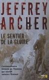 Le Sentier de la gloire : Inspiré d'une histoire vraie / Jeffrey Archer   Archer, Jeffrey (1940-....). Auteur