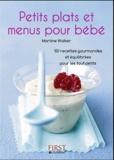 Martine Walker - Petits plats et menus pour bébé - 130 recettes gourmandes et équilibrées pour les tout-petits.