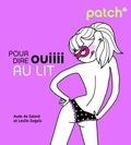 Aude de Galard et Leslie Gogois - Patch pour dire ouiiii au lit.
