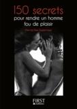 Pierre Des Esseintes - 150 secrets pour rendre un homme fou de plaisir.