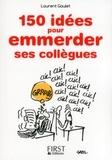 Laurent Gaulet - 150 idées pour emmerder ses collègues.