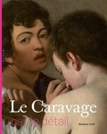 Stefano Zuffi - Le Caravage par le détail.