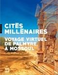Adonis et Joseph Alichoran - Cités millénaires - Voyage virtuel de Palmyre à Mossoul.
