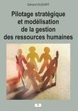 Gérard Dusart - Pilotage stratégique et modélisation de la gestion des ressources humaines - Pour une approche synoptique de la Politique R.H.
