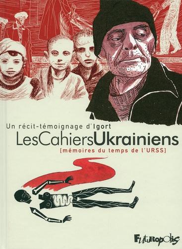 Les cahiers ukrainiens : mémoires du temps de l'URSS / un récit-témoignage d'Igort | Igort (1958-....). Auteur