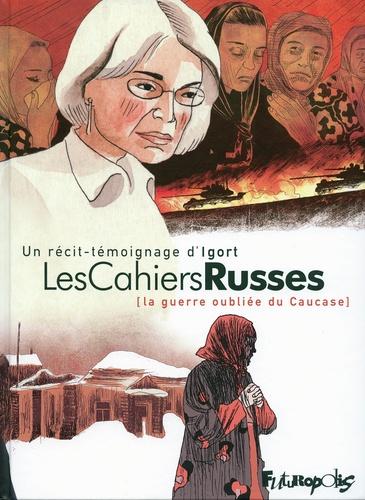 Les cahiers russes : la guerre oubliée du Caucase / un récit-témoignage d'Igort | Igort (1958-....). Auteur