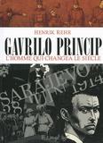 Henrik Rehr - Gavrilo Princip - L'homme qui changea le siècle.