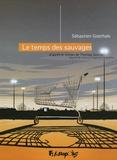 Sébastien Goethals - Le temps des sauvages - Manuel de survie à l'usage des incapables.