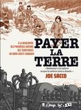 Joe Sacco - Payer la terre - A la rencontre des Premières Nations des territoires du nord-ouest canadien.