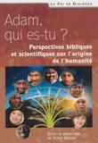 Lydia Jaeger - Adam qui es-tu ? - Perspectives bibliques et scientifiques sur l'origine de l'humanité.