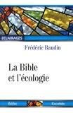Frédéric Baudin - La Bible et l'écologie - La protection de l'environnement dans une perspective chrétienne.