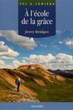 Jerry Bridges - A l'école de la grâce - L'oeuvre de Dieu et la discipline humaine dans la sanctification.