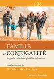 Nicole Deheuvels et Christophe Paya - Famille et conjugalité - Regards chrétiens pluridisciplinaires.